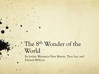 The 8 th  Wonder of the World