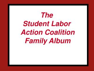 The  Student Labor  Action Coalition Family Album