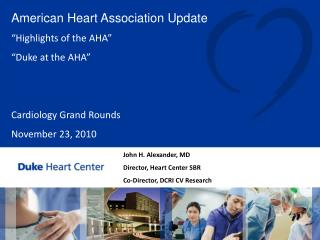 John H. Alexander, MD Director, Heart Center SBR Co-Director, DCRI CV Research