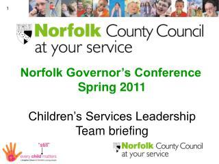 Norfolk Governor's Conference  Spring 2011 Children's Services Leadership Team briefing