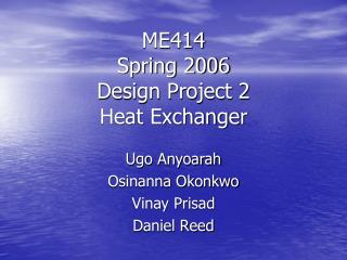 ME414 Spring 2006 Design Project 2 Heat Exchanger