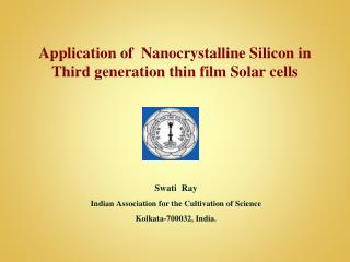 Application of  Nanocrystalline Silicon in Third generation thin film Solar cells Swati   Ray