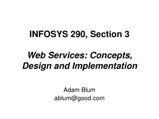 INFOSYS 290, Section 3 Web Services: Concepts, Design and Implementation