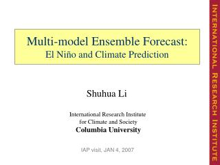 Multi-model Ensemble Forecast: El Ni ñ o and Climate Prediction