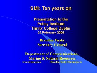 SMI: Ten years on Presentation to the  Policy Institute Trinity College Dublin 22 February 2005
