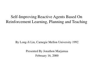 Self-Improving Reactive Agents Based On Reinforcement Learning, Planning and Teaching