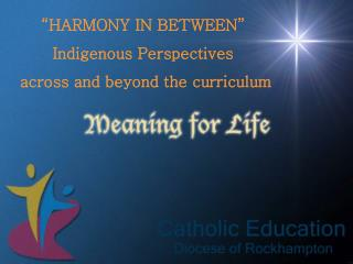 """HARMONY IN BETWEEN"" Indigenous Perspectives  across and beyond the curriculum"