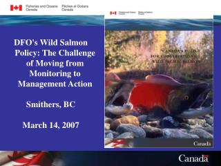 DFO ' s Wild Salmon Policy: The Challenge of Moving from Monitoring to Management Action