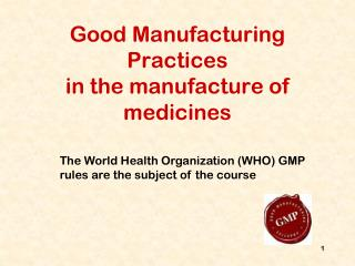 Good Manufacturing Practices in the manufacture of medicines
