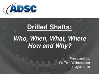 Drilled Shafts: Who, When, What, Where  How and Why?