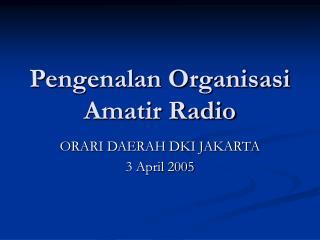 Pengenalan Organisasi Amatir Radio