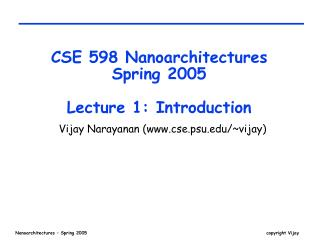 CSE 598 Nanoarchitectures Spring 2005 Lecture 1: Introduction