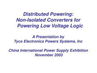 Distributed Powering:  Non-Isolated Converters for Powering Low Voltage Logic A Presentation by