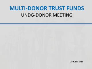 MULTI-DONOR TRUST FUNDS  UNDG-DONOR MEETING