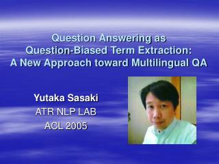 Question Answering as  Question-Biased Term Extraction: A New Approach toward Multilingual QA