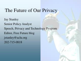 Jay Stanley Senior Policy Analyst Speech, Privacy and Technology Program Editor, Free Future blog