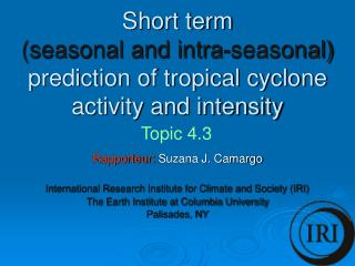 Short term  (seasonal and intra-seasonal)  prediction of tropical cyclone activity and intensity