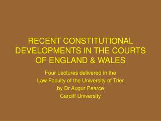 RECENT CONSTITUTIONAL DEVELOPMENTS IN THE COURTS OF ENGLAND & WALES