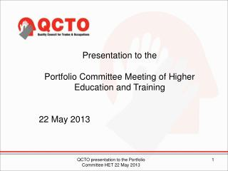 Presentation to the Portfolio Committee Meeting of Higher Education and Training  22 May 2013