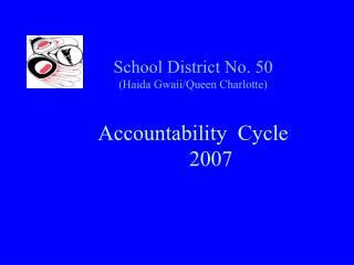 School District No. 50 (Haida Gwaii/Queen Charlotte) Accountability  Cycle           	2007