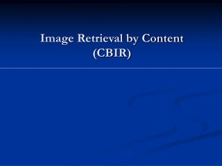 Image Retrieval by Content (CBIR)