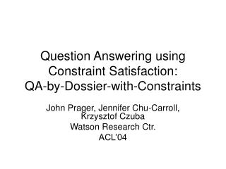 Question Answering using Constraint Satisfaction: QA-by-Dossier-with-Constraints