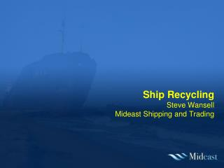Ship Recycling Steve Wansell Mideast Shipping and Trading