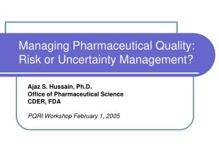 Managing Pharmaceutical Quality: Risk or Uncertainty Management?