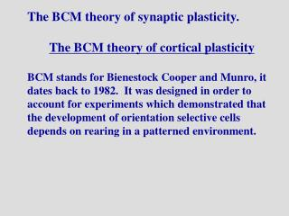 The BCM theory of synaptic plasticity. The BCM theory of cortical plasticity
