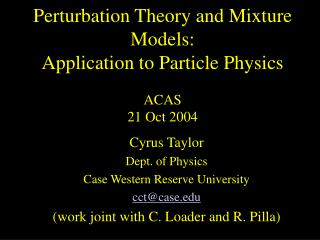 Perturbation Theory and Mixture Models:  Application to Particle Physics  ACAS 21 Oct 2004