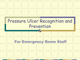 Pressure Ulcer Recognition and Prevention