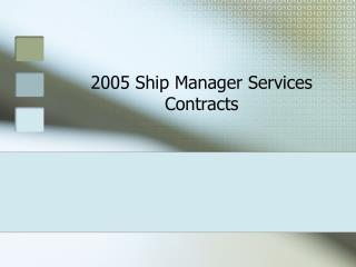 2005 Ship Manager Services Contracts