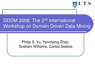 DDDM 2008: The 2 nd  International Workshop on Domain Driven Data Mining