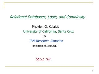 Relational Databases, Logic, and Complexity Phokion G. Kolaitis