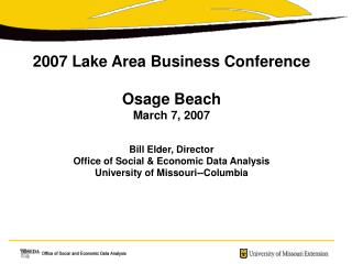 2007 Lake Area Business Conference  Osage Beach March 7, 2007 Bill Elder, Director
