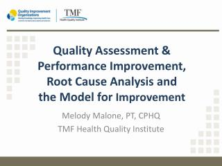 Quality Assessment & Performance Improvement, Root Cause Analysis and the Model for  Improvement