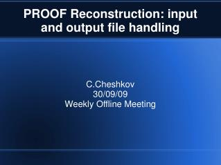 PROOF Reconstruction: input and output file handling