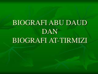 BIOGRAFI ABU DAUD DAN BIOGRAFI AT-TIRMIZI