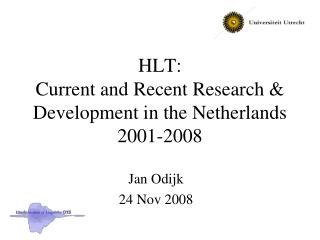 HLT: Current and Recent Research & Development in the Netherlands 2001-2008