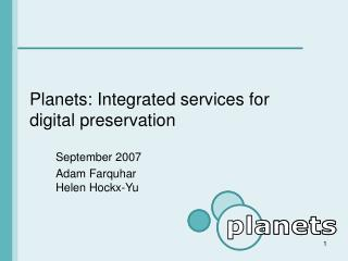 Planets: Integrated services for digital preservation