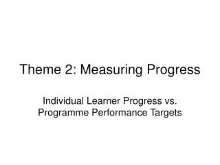 Theme 2: Measuring Progress