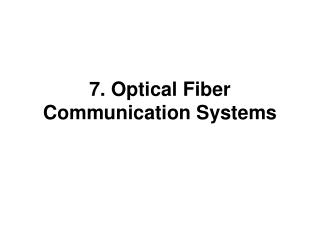 7. Optical Fiber Communication Systems