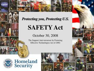 Protecting you, Protecting U.S.  SAFETY Act October 30, 2008