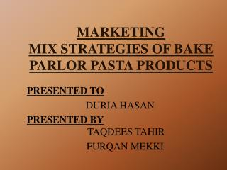 MARKETING  MIX STRATEGIES OF BAKE PARLOR PASTA PRODUCTS