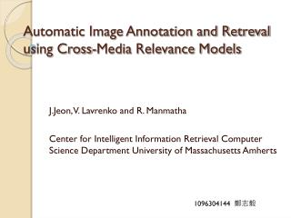 Automatic Image Annotation and Retreval  using Cross-Media Relevance Models