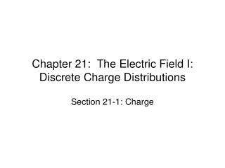 Chapter 21:  The Electric Field I: Discrete Charge Distributions