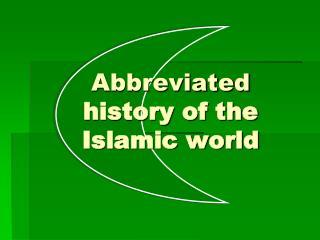 Abbreviated history of the Islamic world