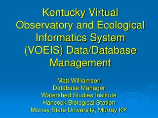 Kentucky Virtual Observatory and Ecological Informatics System (VOEIS) Data/Database Management