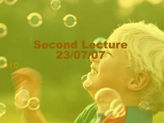 Second Lecture 23/07/07