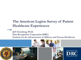 The American Legion Survey of Patient Healthcare Experiences Jeff Greenberg, Ph.D.